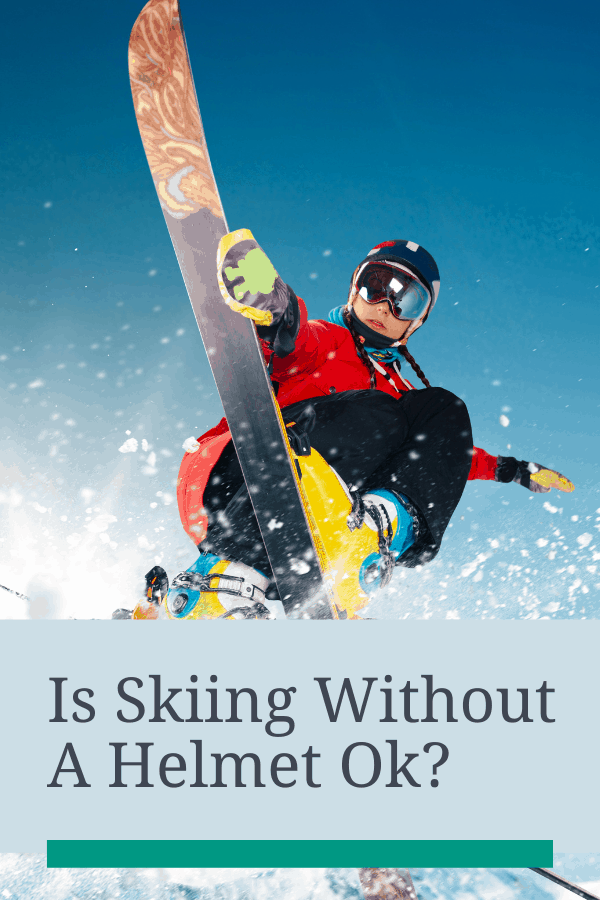 Is skiing without a helmet okay?