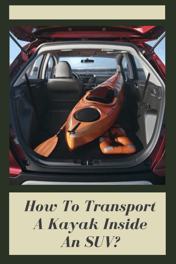 How To Transport A Kayak Inside An SUV?