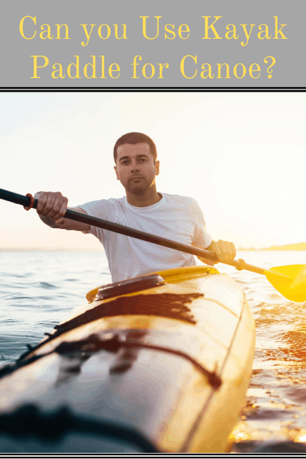 Can You Use Kayak Paddle For Canoe?