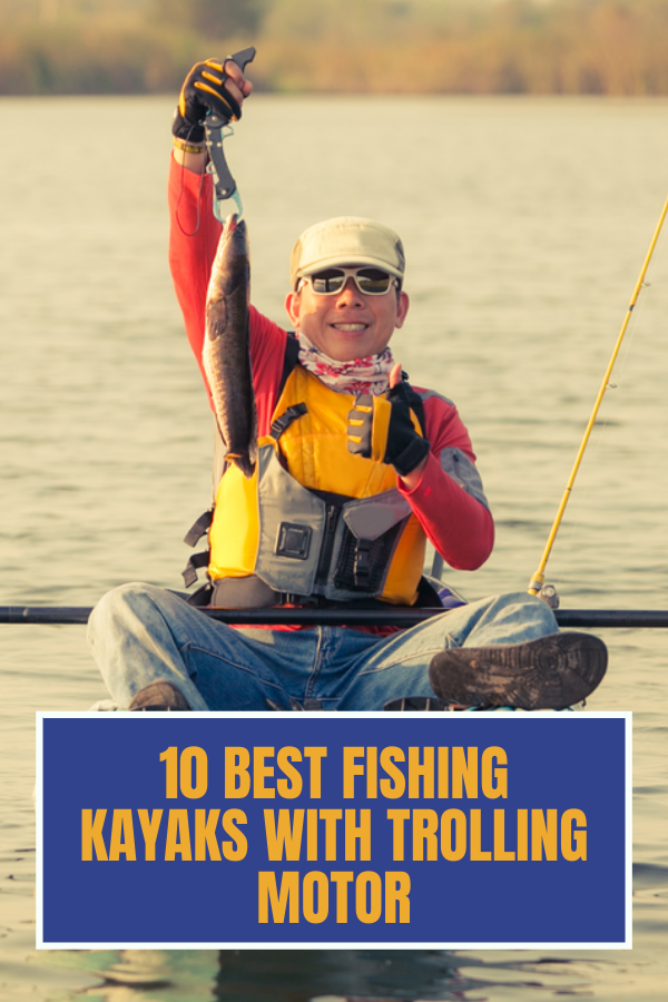 10 Best Fishing Kayaks With Trolling Motor - 2021