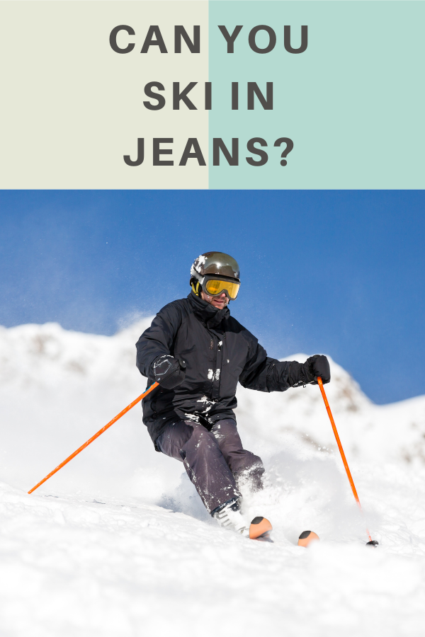 Can You Ski In Jeans?