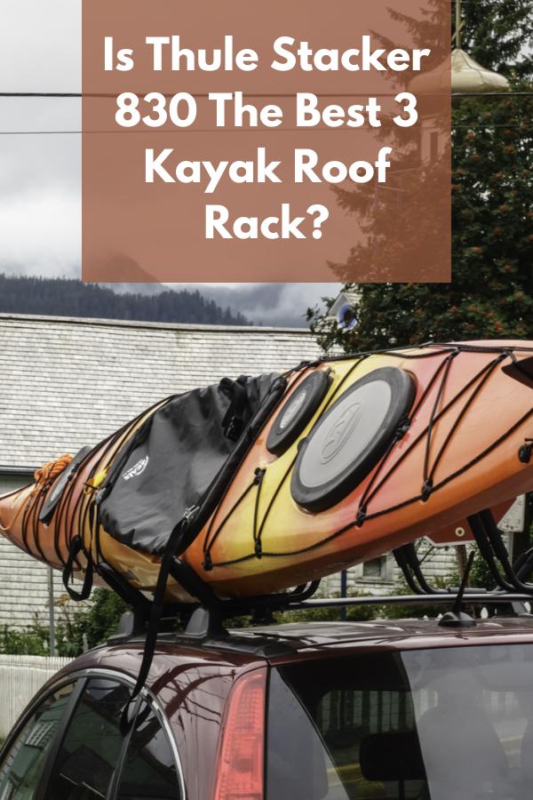 Is Thule Stacker 830 The Best 3 Kayak Roof Rack