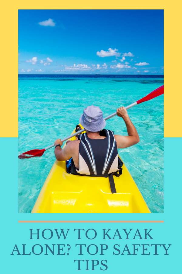 How To Kayak Alone Top Safety Tips
