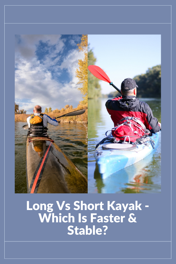 Long Vs Short Kayak - Which is Faster & Stable