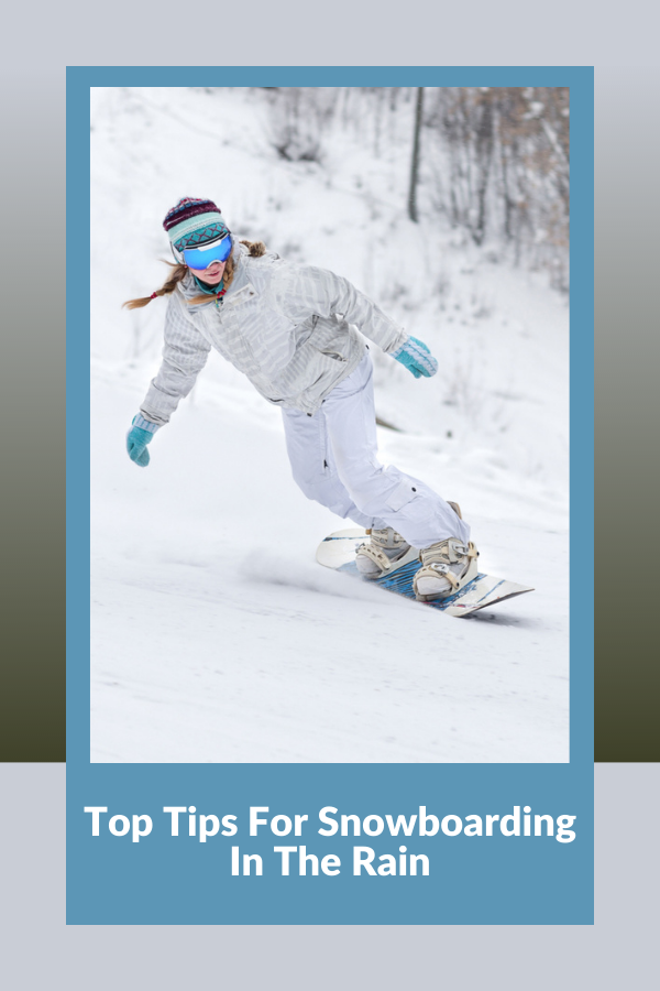Top Tips For Snowboarding In The Rain
