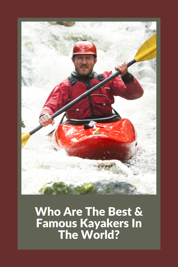 Who Are The Best & Famous Kayakers In The World