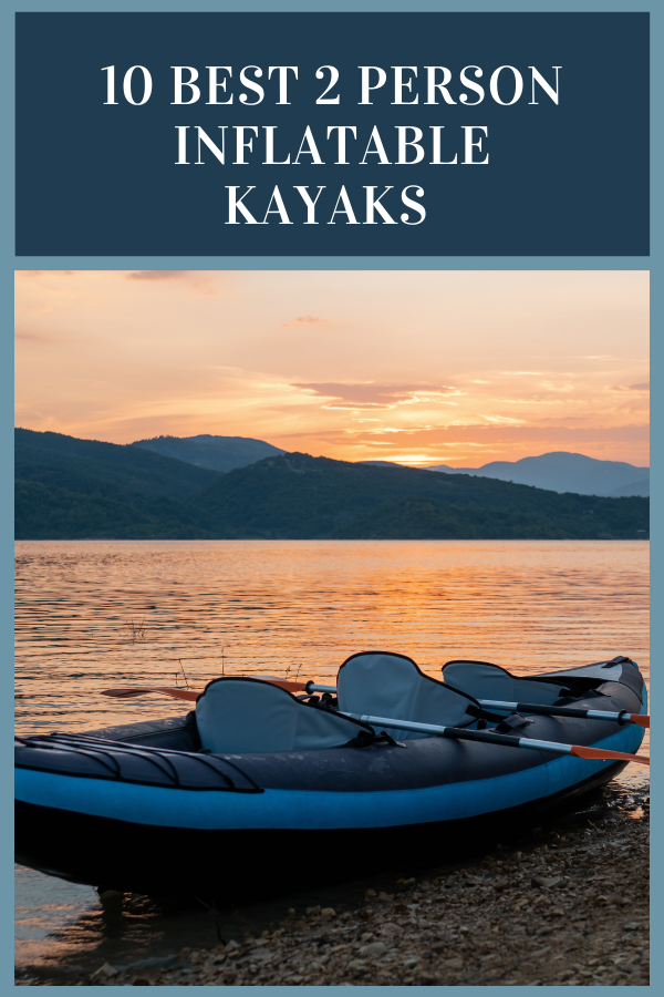 10 Best 2 Person Inflatable Kayaks