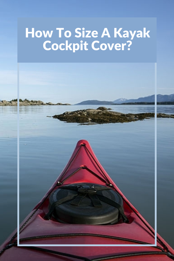 How to Size a Kayak Cockpit Cover