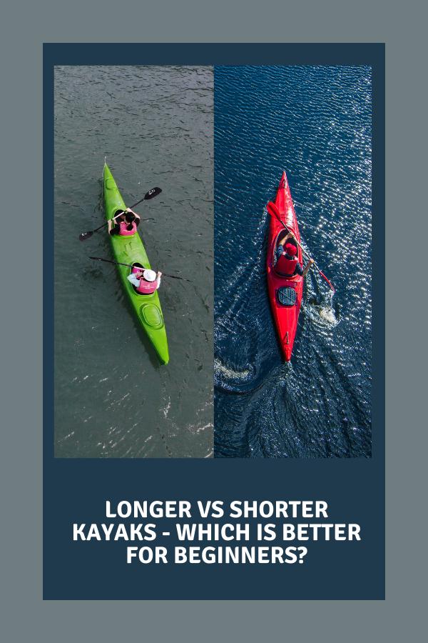 Longer vs Shorter Kayaks - Which is Better For Beginners